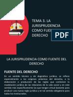 TEMA 3. LA JURISPRUDENCIA COMO FUENTE DEL DERECHO