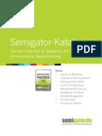 Semigator-Katalog BEST EST        Best-of-Semigator Teil 2 /// Management & Führung /// Strategie & Innovation /// Change Management /// Motivation & Erfolg /// Persönlichkeit Trainer, Coaches & Speakers für die fi rmeninterne Weiterbildung