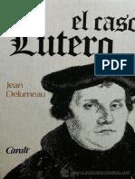 Delumeau Jean - El Caso Lutero