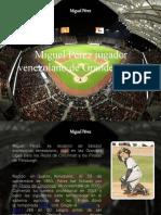 Miguel Pérez - Miguel Pérez jugador venezolano de Grandes Ligas