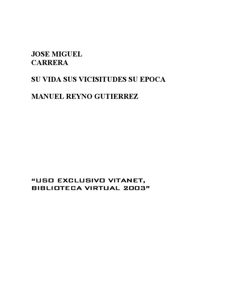 JOSE MIGUEL CARRERA. Su vida, Sus vicisitudes, su época.