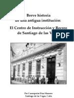 Breve historia del Centro de Instrucción y Recreo de Santiago de las Vegas, por Concepción Díaz Marrero c2006
