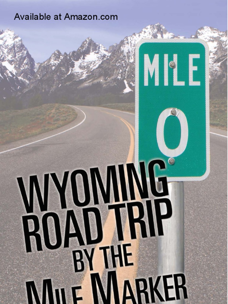 Wyoming Road Trip by the Mile Marker: Travel/Vacation Guide to ...