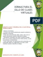 1589233225-NORMAS_PARA_EL_DESARROLLO_DE_CLASES_VIRTUALES.pptx