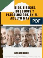 CAMBIOS FISICOS, FISIOLOGICOS Y PSICOLOGICOS EN EL ADULTO MAYOR