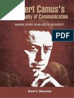 Brent C. Sleasman - Albert Camus's Philosophy of Communication_ Making Sense in an Age of Absurdity