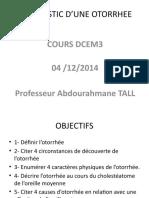 DIAGNOSTIC D'UNE OTORRHEE,  COURS DU 04  DECEMBRE 2014 .pptx