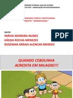 MOREIRA NUNES, I., ROCHA MENEZES, K., ALENCAR MENDES, R. A. Estoria - Quando Cebolinha Acredita Em Milagre!. PROJETO DRAMATIZACAO. U. E. VALE DO ACARAÚ - 2011