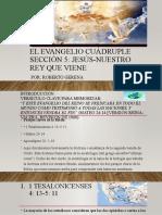 El Evangelio Cuádruple. Sección 5. Jesús-nuestro Rey Que Viene (Roberto Gerena, Versión Personal 2)