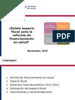 Existe espacio fiscal para la reforma de financiamiento en salud? Existe espacio fiscal para la reforma de financiamiento en salud?