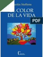 El Color de La Vida. Por Qué La Vida Es Bella Incluso en La Prueba - Martin Steffens
