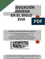 1.2 La Educacion Indigena en El Siglo Xviii
