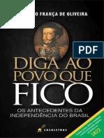 DIGA AO POVO QUE FICO - Antecedentes da Independência do Brasil - Marcelo França de Oliveira