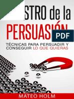 Maestro de la Persuasion - Tcnicas Para Persuadir y Conseguir lo que Quieras  (Aprende a persuadir --diante Lenguaje Corporal y PNL) (Spanish Edition)