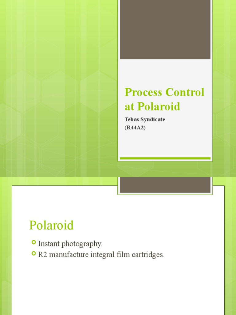 polaroid process control Process control at polaroid (a) is a harvard business (hbr) case study on technology & operations , fern fort university provides hbr case study assignment help for just $11 our case solution is based on case study method expertise & our global insights.