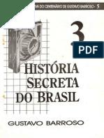 BARROSO, Gustavo. História secreta do Brasil Vol. 3