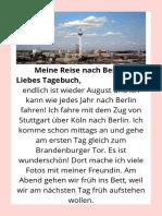 Meine Reise nach Berlin Liebes Tagebuch, endlich ist wieder August und ich kann wie jedes Jahr nach Berlin fahren! Ich fahre mit dem Zug von Stuttgart über Köln nach Berlin. Ich komme schon mittags an und gehe am er