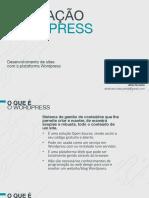 FORMAÇÃO WORDPRESS. Desenvolvimento de sites com a plataforma Wordpress. Abel Soares abelbarbosasoares@gmail.com