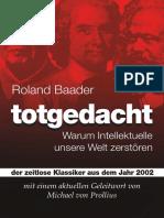 Roland Baader totgedacht Warum Intellektuelle unsere Welt zerstören