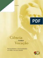 Ciência Como Vocação_ Racionalidades e Irracionalidades No Velho e No Novo Mundo - Marcos César Seneda; Henrique Florentino Faria Custódio (Orgs.)