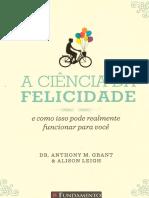 A Ciência da Felicidade - Dr. Anthony M. Grant e Alison Leigh