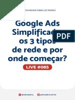 Live 085 - Google Ads Simplificado os 3 tipos de rede e por onde c
