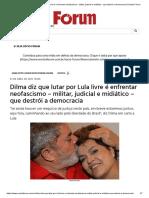 Dilma diz que lutar por Lula livre é enfrentar neofascismo - militar, judicial e midiático - que destrói a democracia _ Revista Fórum