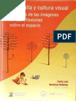 Carla Lois y Verónica Hollman (Coords.) - Geografía y Cultura Visual - Los Usos de Las Imágenes en Las Reflexiones Sobre El Espacio
