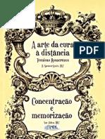 A ARTE DA CURA À DISTÂNCIA - TÉCNICAS ROZACRUZES & CONCENTRAÇÃO E MEMORIZAÇÃO - H. SPENCER LEWIS e SAR ALDEN - pdf