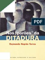 Nos Poroes Da Ditadura - Raymundo Negrao Torres