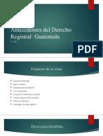 Antecedentes Del Derecho Registral en Guatemala. Clase 2