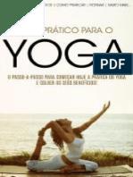 YOGA_ Como Começar Hoje a Praticar Yoga e Colher Todos Os Seus Benefícios