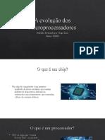 A evolução dos Microprocessadores