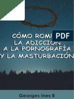Cómo Romper La Adicción a La Pornografía y La Masturbación by Georges Ines b.pdf · Versión 1
