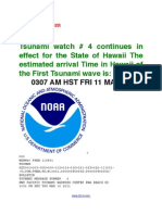 Tsunami watch # 4 continues in effect for the State of Hawaii The estimated arrival Time in Hawaii of the First Tsunami wave is-     0307 AM HST FRI 11 MAR 2011