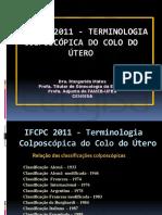 IFCPC 2011 - TERMINOLOGIA COLPOSCÓPICA DO COLO DO ÚTERO