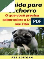 Comida para Cachorro O que você precisa saber sobre a Dieta de seu Cão by Pet Editora [Editora, Pet] (z-lib.org)