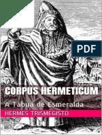 Corpus Hermeticum_ A Tabua de Esmeralda - Hermes Trismegisto