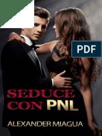 PNL PARA SEDUCIR A MUJERES_ Tecnicas prohibidaersuacion (Spanish Edition) - Alexander Miagua