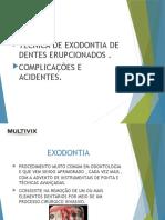 TÉCNICAS DE EXODONTIAS DE DENTES ERUPCIONADOS , SUAS