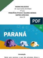 AULA PARANÁ - ER - EF - 7 Ano - Princípios Éticos e Valores Morais (Matriz Africana) - Aula 19
