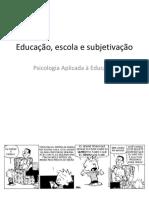 Slides - ESCOLA E PRODUÇÃO DE SUBJETIVIDADE (INÍCIO BLOCO 2)