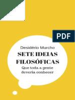 Sete Ideias Filosoficas_ Que Toda a Gente - Desiderio Murcho