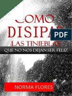 Norma Flores COMO DISIPAR LAS TINIEBLAS QUE NO NOS DEJAN SER FELIZ (Spanish Edition)