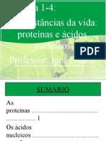 Biologia 1-4-As substâncias da vida (proteínas e ácidos nucleicos)