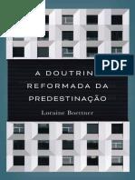 A Doutrina Reformada Da Predest - Boettner, Loraine
