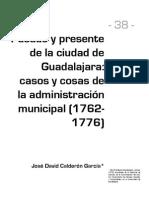 Pasado y Presente de La Cudad de Guadalajara Casos y Cosas de La Admin is Trac Ion Municipal 1762-1776