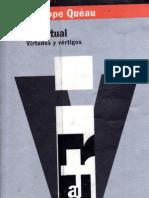 Quéau, Philippe - Lo Virtual. Virtudes y Vértigos [pdf]