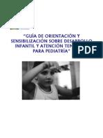 """""""GUÍA DE ORIENTACIÓN Y SENSIBILIZACIÓN SOBRE DESARROLLO INFANTIL Y ATENCIÓN TEMPRANA PARA PEDIATRÍA"""""""