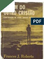 (ebook - evangelico) Frances J Roberts - Livro - A Viagem do outro Cristão